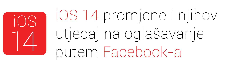 iOS 14 promjene i utjecaj na oglašavanje putem Facebook-a
