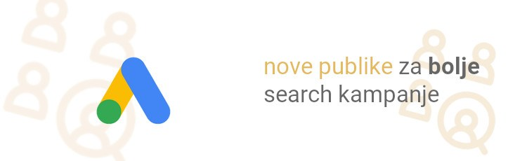 Google predstavio nove publike za bolje search kampanje