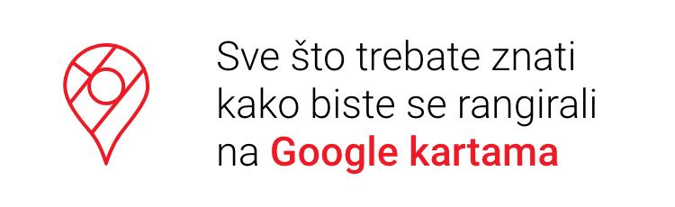 Sve što trebate znati kako biste se rangirali na Google kartama!