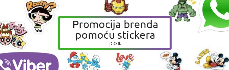 Promocija brenda pomoću stickera: 5 glavna savjeta za uspješne stickere, kako ih mjeriti i koje vrste postoje (DIO II.)