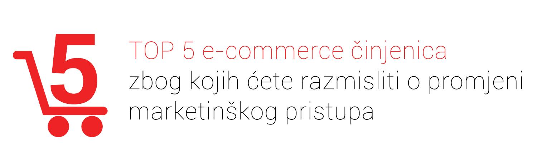 TOP 5 e-commerce činjenica zbog kojih ćete razmisliti o promjeni marketinškog pristupa