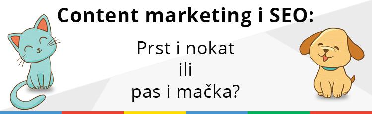 Content marketing i SEO: Kao prst i nokat ili kao pas i mačka?