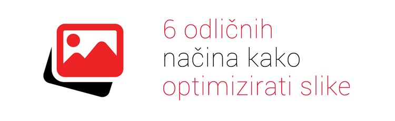 6 odličnih načina kako optimizirati slike na svojoj web stranici